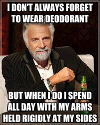 I Dont Always Forget to Wear Deodorant Meme