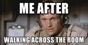 Me After Walking Across the Room Meme