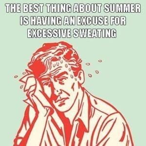 The Best Thing About Summer Is Having An Excuse for Excessive Sweating Meme